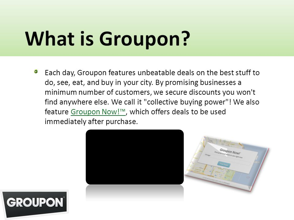 Each day, Groupon features unbeatable deals on the best stuff to do, see, eat, and buy in your city. By promising businesses a minimum number of custo