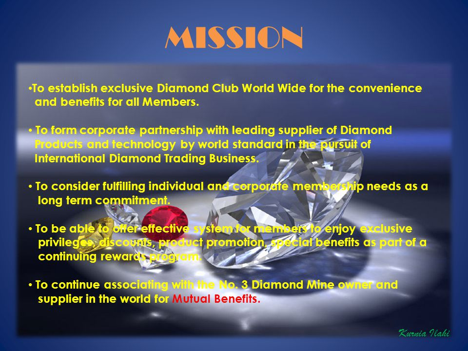 MISSION To establish exclusive Diamond Club World Wide for the convenience and benefits for all Members.