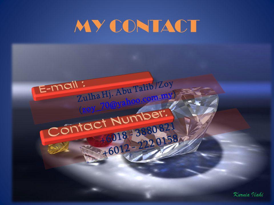 MY CONTACT Zulha Hj. Abu Talib /Zoy (zoy_70@yahoo.com.my)zoy_70@yahoo.com.my +6018 - 3880 821 +6012 - 222 0158 Kurnia Ilahi