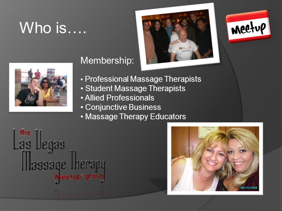 Who is…. Membership: Professional Massage Therapists Student Massage Therapists Allied Professionals Conjunctive Business Massage Therapy Educators