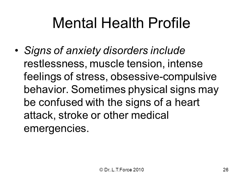 26 Mental Health Profile Signs of anxiety disorders include restlessness, muscle tension, intense feelings of stress, obsessive-compulsive behavior. S