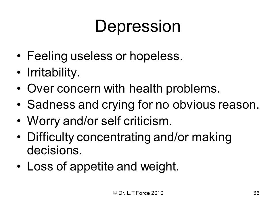 36 Depression Feeling useless or hopeless. Irritability.