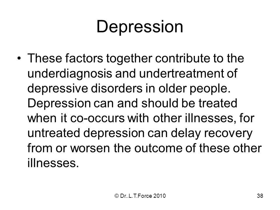 38 Depression These factors together contribute to the underdiagnosis and undertreatment of depressive disorders in older people. Depression can and s