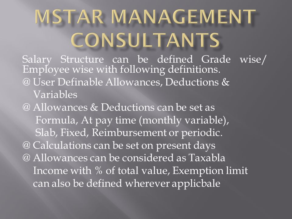 Salary Structure can be defined Grade wise/ Employee wise with following definitions.