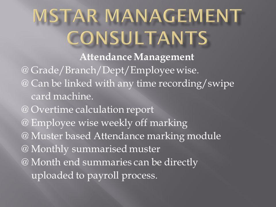 Attendance Management @ Grade/Branch/Dept/Employee wise.