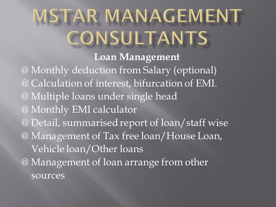 Loan Management @ Monthly deduction from Salary (optional) @ Calculation of interest, bifurcation of EMI.