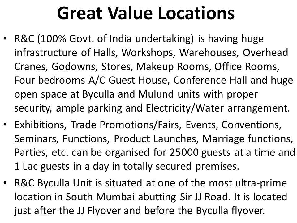 Great Value Locations R&C (100% Govt. of India undertaking) is having huge infrastructure of Halls, Workshops, Warehouses, Overhead Cranes, Godowns, S