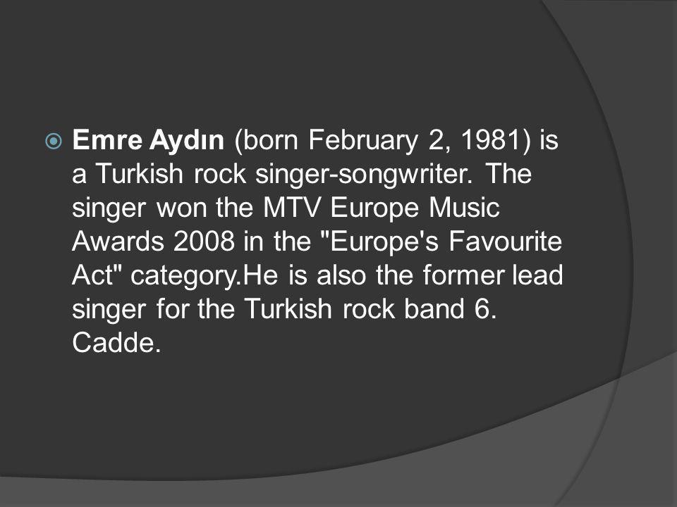 Emre Aydın (born February 2, 1981) is a Turkish rock singer-songwriter.