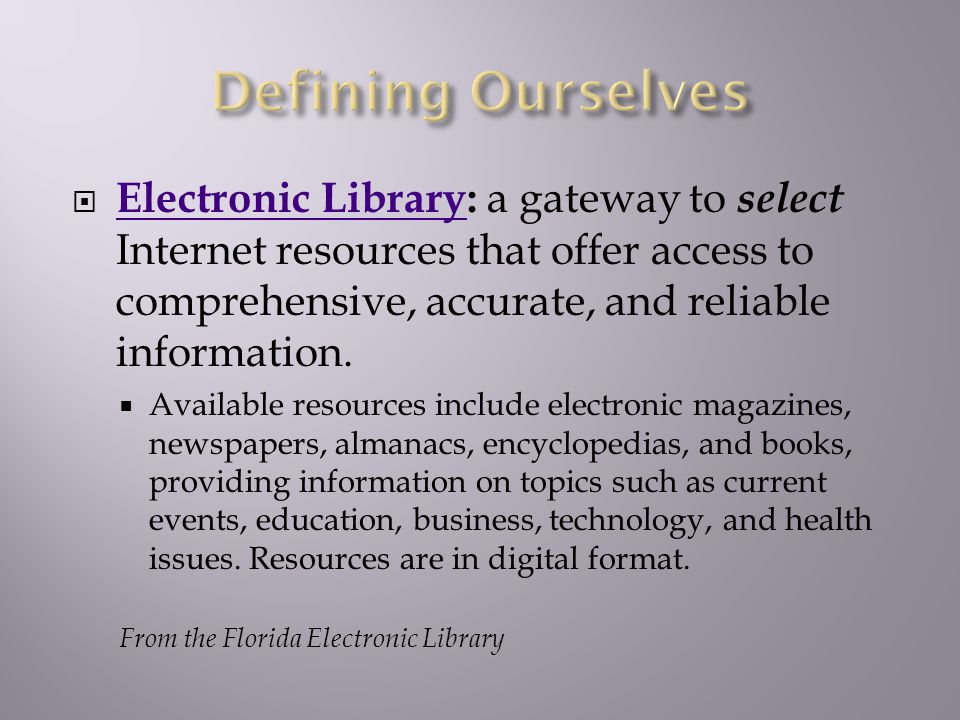 Electronic Library: a gateway to select Internet resources that offer access to comprehensive, accurate, and reliable information.