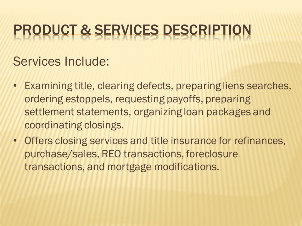 Services Include: Examining title, clearing defects, preparing liens searches, ordering estoppels, requesting payoffs, preparing settlement statements