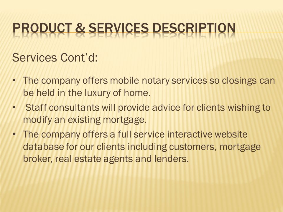 Services Contd: The company offers mobile notary services so closings can be held in the luxury of home. Staff consultants will provide advice for cli