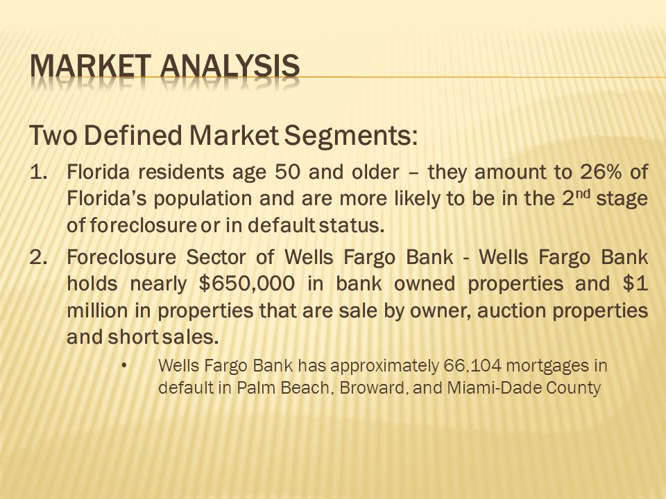 Two Defined Market Segments: 1.Florida residents age 50 and older – they amount to 26% of Floridas population and are more likely to be in the 2 nd st