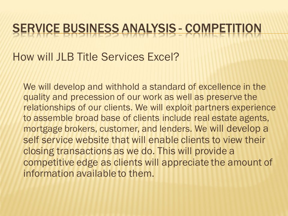 How will JLB Title Services Excel? We will develop and withhold a standard of excellence in the quality and precession of our work as well as preserve
