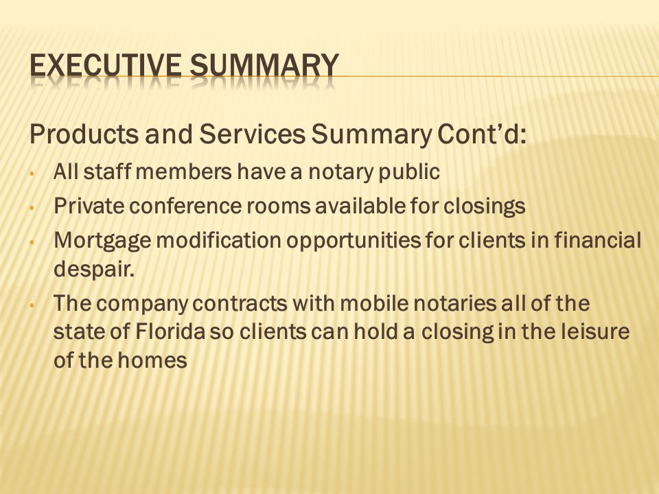 Products and Services Summary Contd: All staff members have a notary public Private conference rooms available for closings Mortgage modification oppo