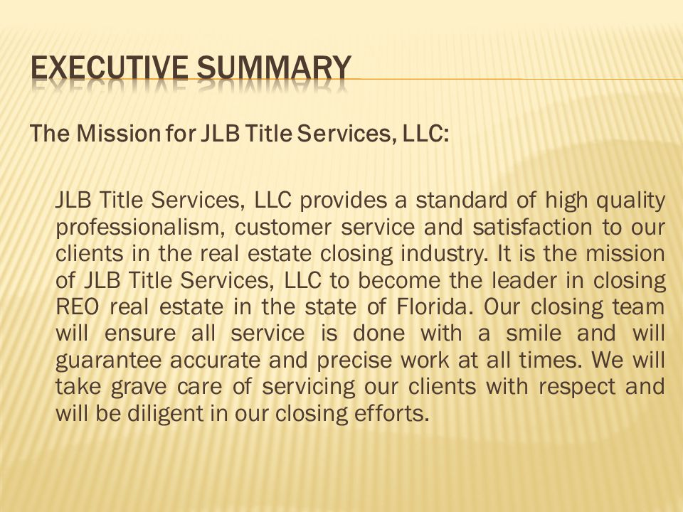 The Mission for JLB Title Services, LLC: JLB Title Services, LLC provides a standard of high quality professionalism, customer service and satisfactio
