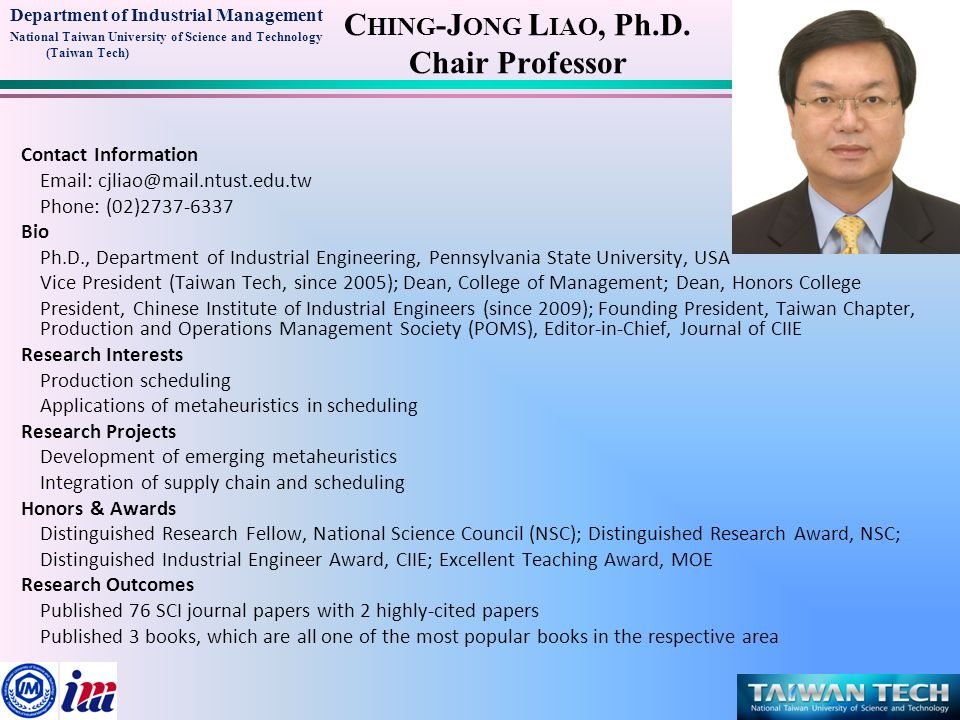 Department of Industrial Management National Taiwan University of Science and Technology (Taiwan Tech) C HING -J ONG L IAO, Ph.D. Chair Professor Cont