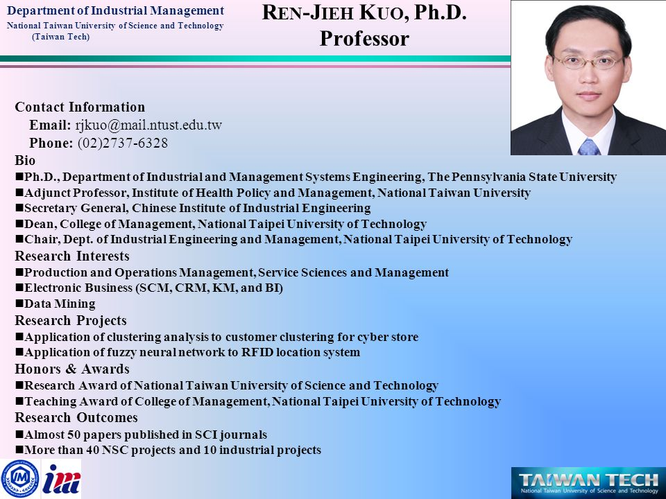Department of Industrial Management National Taiwan University of Science and Technology (Taiwan Tech) R EN -J IEH K UO, Ph.D. Professor Contact Infor
