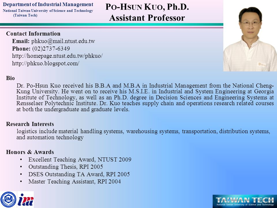 Department of Industrial Management National Taiwan University of Science and Technology (Taiwan Tech) P O -H SUN K UO, Ph.D. Assistant Professor Cont