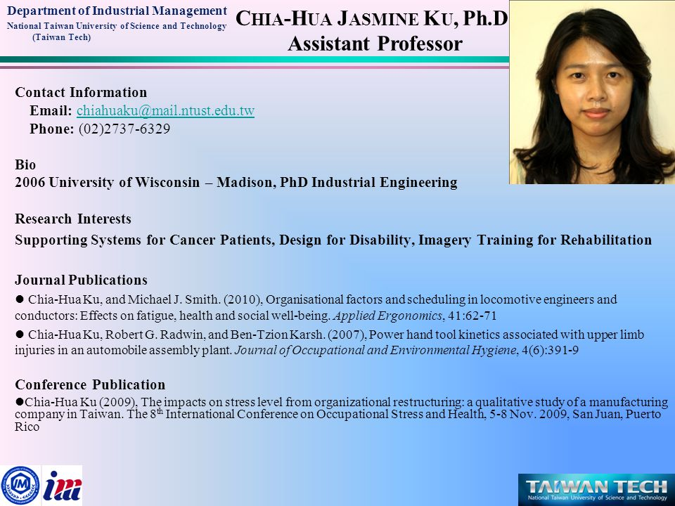 Department of Industrial Management National Taiwan University of Science and Technology (Taiwan Tech) C HIA -H UA J ASMINE K U, Ph.D. Assistant Profe