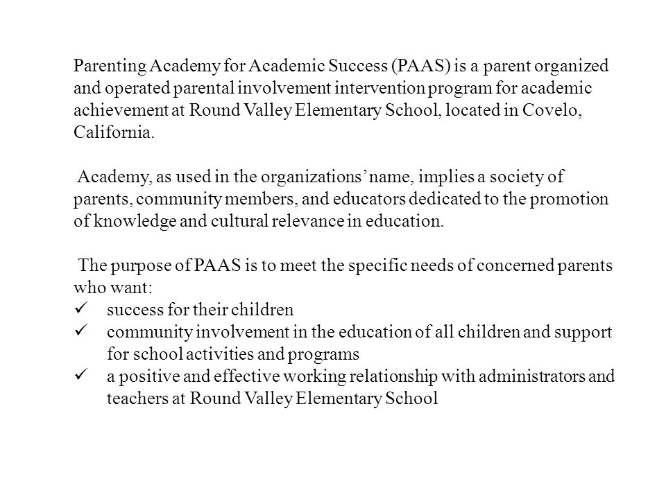 Parenting Academy for Academic Success (PAAS) is a parent organized and operated parental involvement intervention program for academic achievement at Round Valley Elementary School, located in Covelo, California.