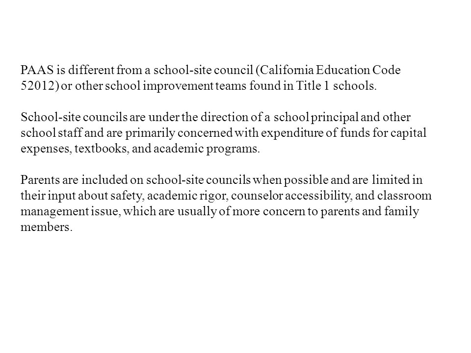 PAAS is different from a school-site council (California Education Code 52012) or other school improvement teams found in Title 1 schools.