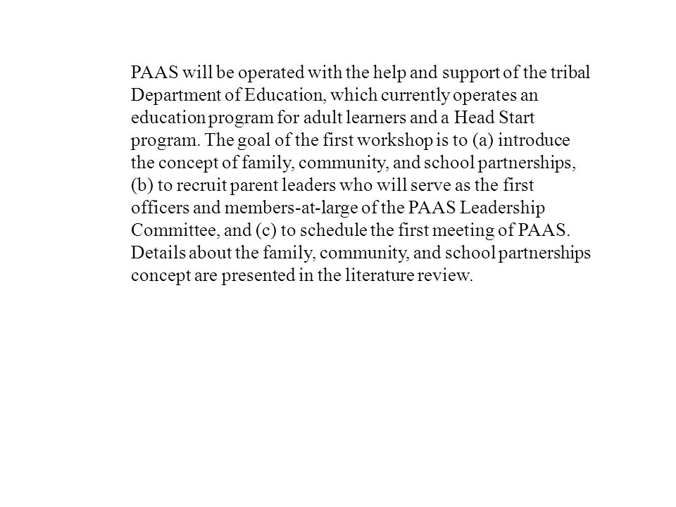 PAAS will be operated with the help and support of the tribal Department of Education, which currently operates an education program for adult learners and a Head Start program.