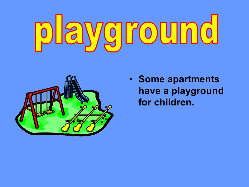 Some apartments have a playground for children.