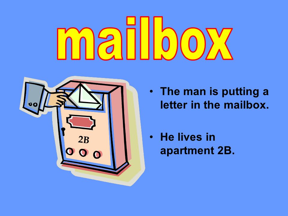 The man is putting a letter in the mailbox. He lives in apartment 2B. 2B