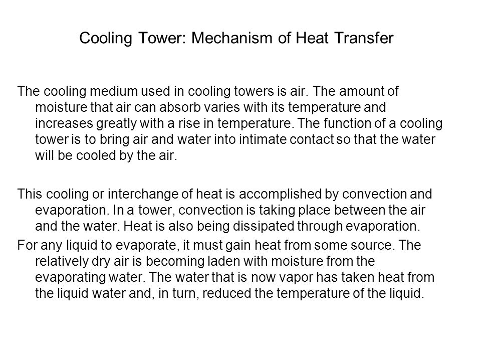 Cooling Tower: Mechanism of Heat Transfer The cooling medium used in cooling towers is air.