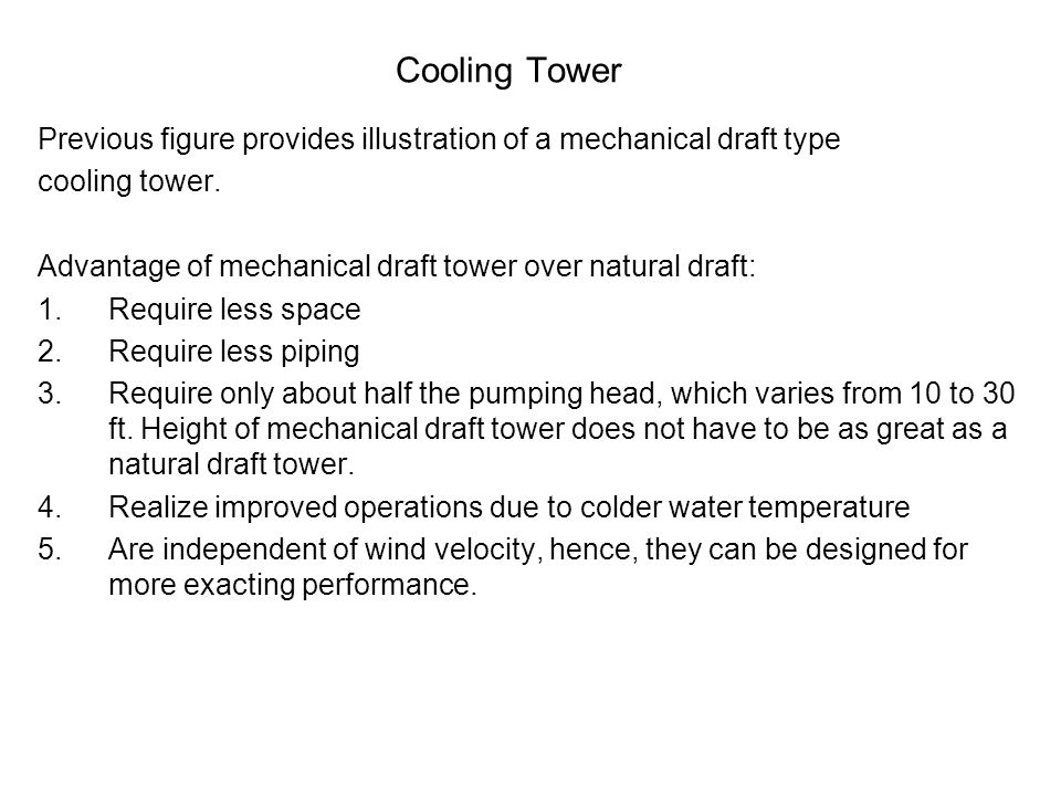 Previous figure provides illustration of a mechanical draft type cooling tower.