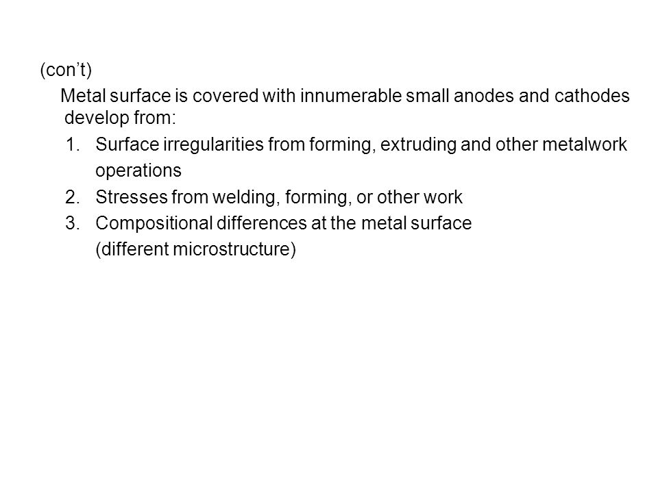 (cont) Metal surface is covered with innumerable small anodes and cathodes develop from: 1.