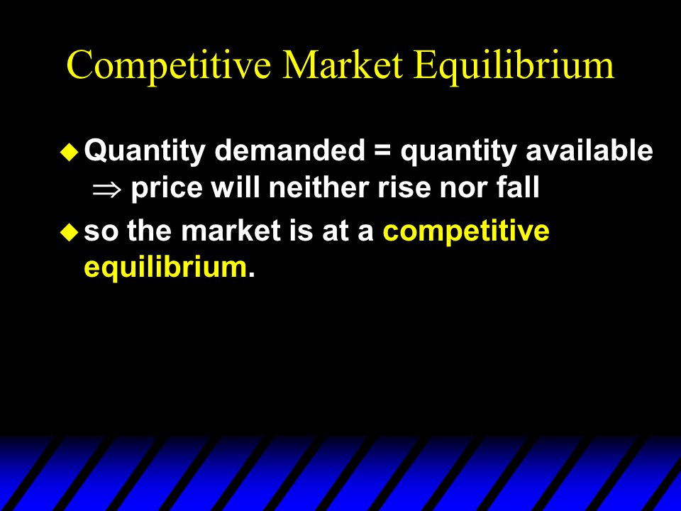Competitive Market Equilibrium u low rental price quantity demanded of close apartments exceeds quantity available price will rise. u high rental pric