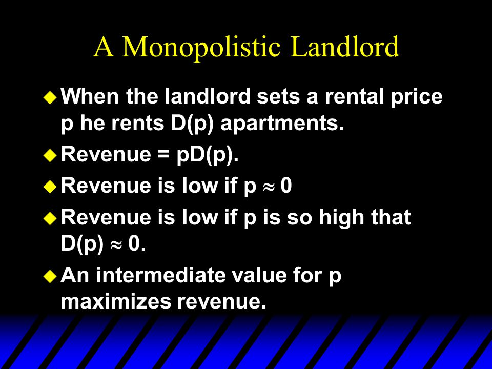 Imperfectly Competitive Markets u Amongst many possibilities are: –a monopolistic landlord –a perfectly discriminatory monopolistic landlord –a competitive market subject to rent control.