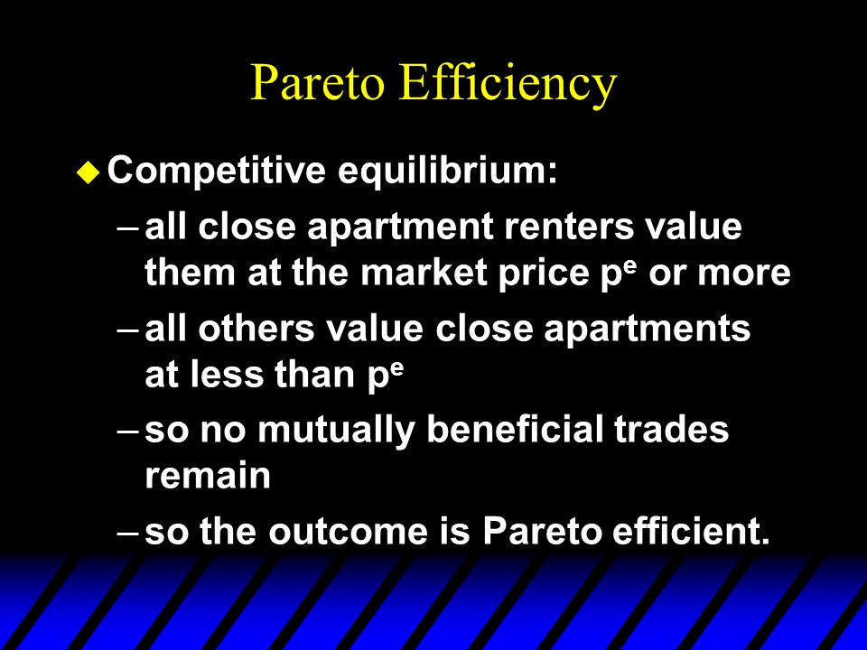 Pareto Efficiency u A Pareto inefficient outcome means there remain unrealized mutual gains-to-trade. u Any market outcome that achieves all possible