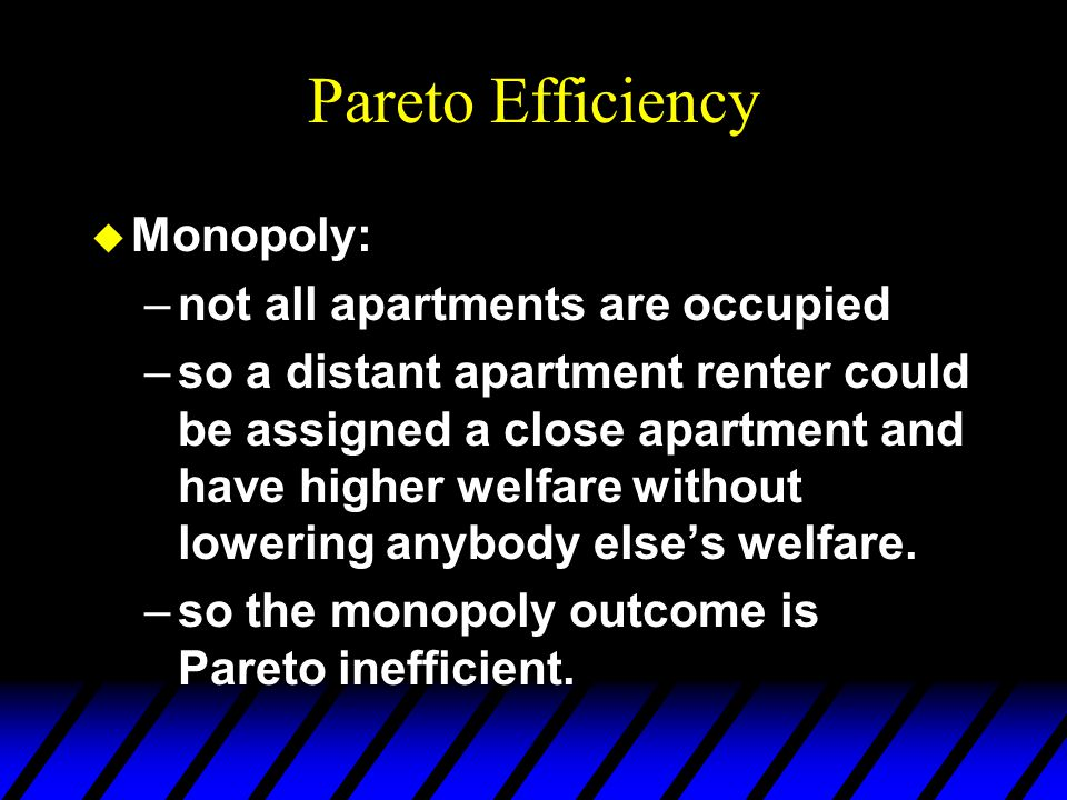 Pareto Efficiency u Discriminatory Monopoly: –assignment of apartments is the same as with the perfectly competitive market –so the discriminatory mon