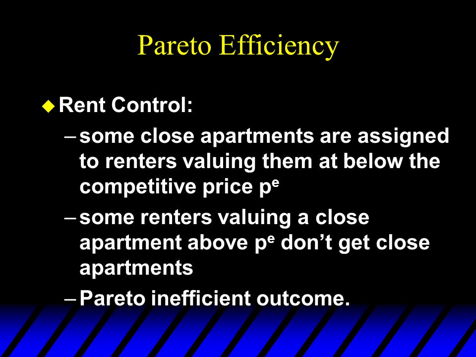 Pareto Efficiency u Monopoly: –not all apartments are occupied –so a distant apartment renter could be assigned a close apartment and have higher welfare without lowering anybody elses welfare.