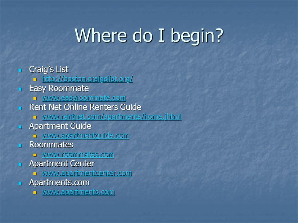 Where do I begin? Craigs List Craigs List http://boston.craigslist.org/ http://boston.craigslist.org/ http://boston.craigslist.org/ Easy Roommate Easy