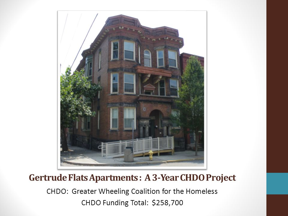 Gertrude Flats Apartments : A 3-Year CHDO Project CHDO: Greater Wheeling Coalition for the Homeless CHDO Funding Total: $258,700