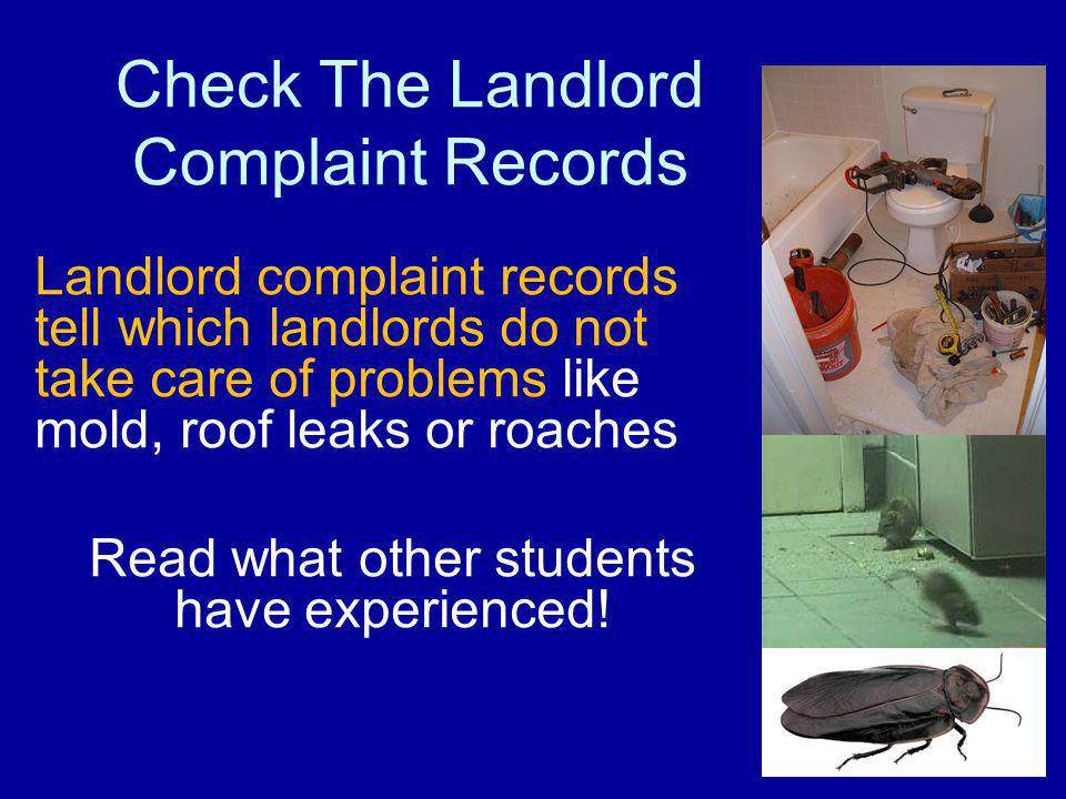 Check The Landlord Complaint Records Landlord complaint records tell which landlords do not take care of problems like mold, roof leaks or roaches Read what other students have experienced!