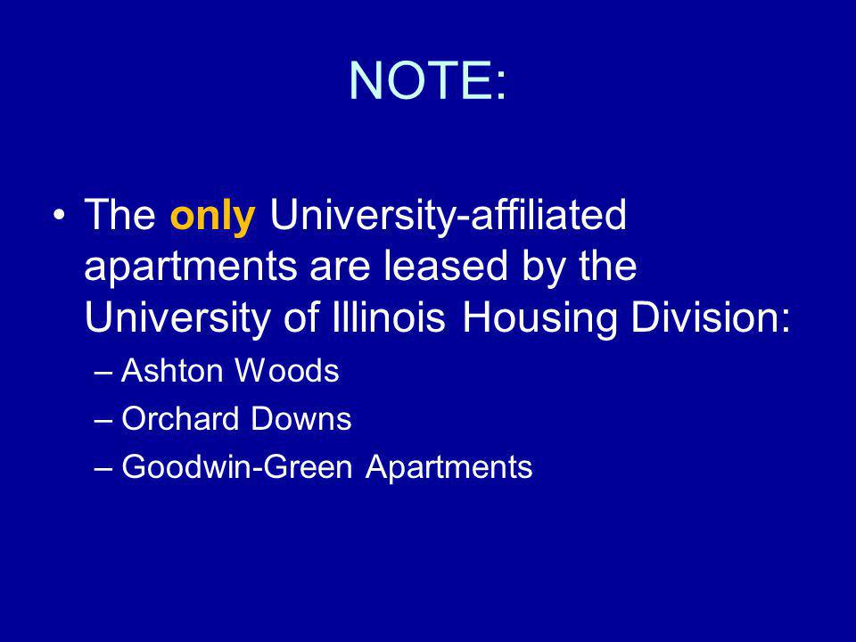 NOTE: The only University-affiliated apartments are leased by the University of Illinois Housing Division: –Ashton Woods –Orchard Downs –Goodwin-Green Apartments