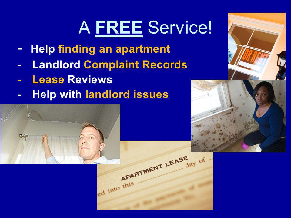 A FREE Service! - Help finding an apartment -Landlord Complaint Records -Lease Reviews -Help with landlord issues