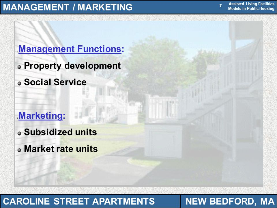 Assisted Living Facilities Models in Public Housing 7 MANAGEMENT / MARKETING Management Functions: Property development Social Service Marketing: Subs