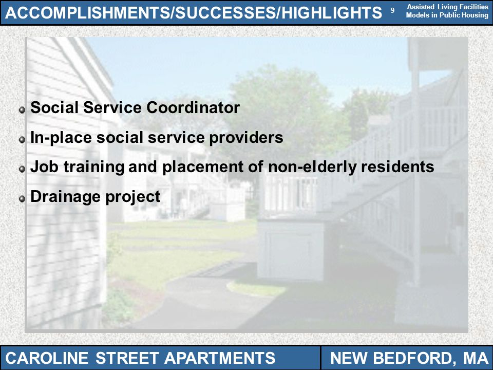 Assisted Living Facilities Models in Public Housing 9 ACCOMPLISHMENTS/SUCCESSES/HIGHLIGHTS Social Service Coordinator In-place social service provider