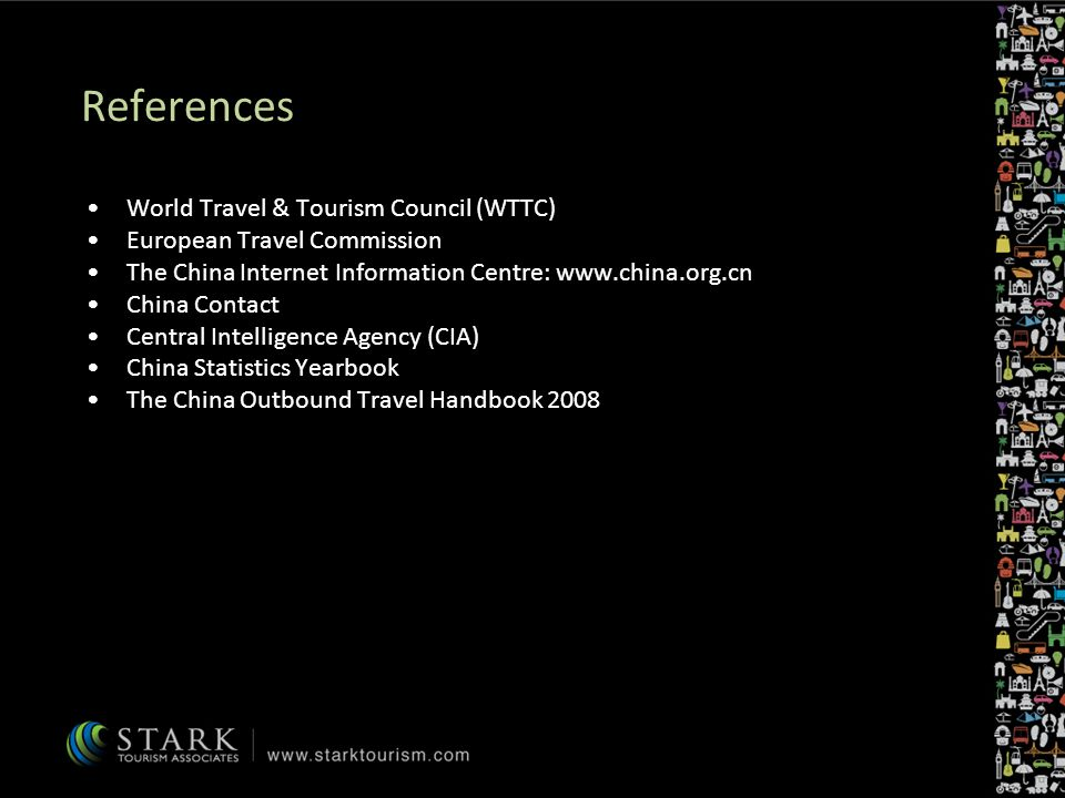 References World Travel & Tourism Council (WTTC) European Travel Commission The China Internet Information Centre: www.china.org.cn China Contact Central Intelligence Agency (CIA) China Statistics Yearbook The China Outbound Travel Handbook 2008