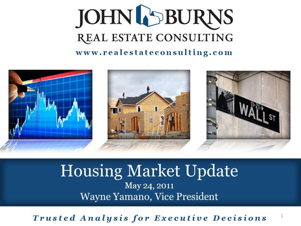 Housing Market Update May 24, 2011 Wayne Yamano, Vice President 1