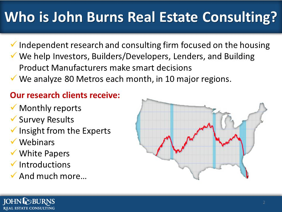 Independent research and consulting firm focused on the housing We help Investors, Builders/Developers, Lenders, and Building Product Manufacturers make smart decisions We analyze 80 Metros each month, in 10 major regions.