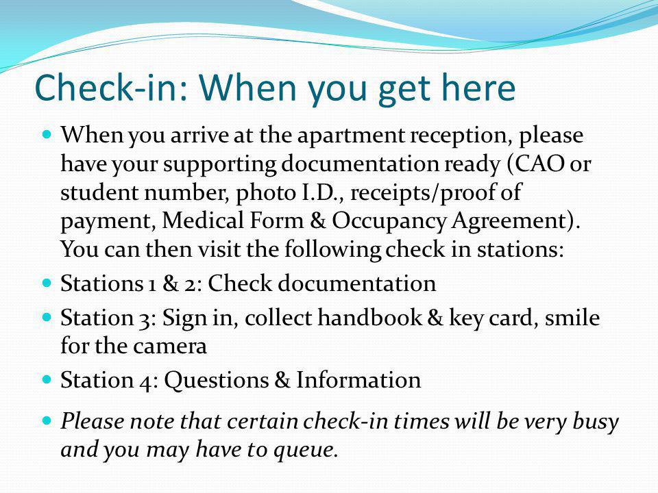 Check-in: When you get here When you arrive at the apartment reception, please have your supporting documentation ready (CAO or student number, photo