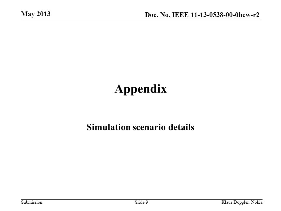 Doc. No. IEEE 11-13-0538-00-0hew-r2 Submission Appendix Simulation scenario details May 2013 Klaus Doppler, NokiaSlide 9