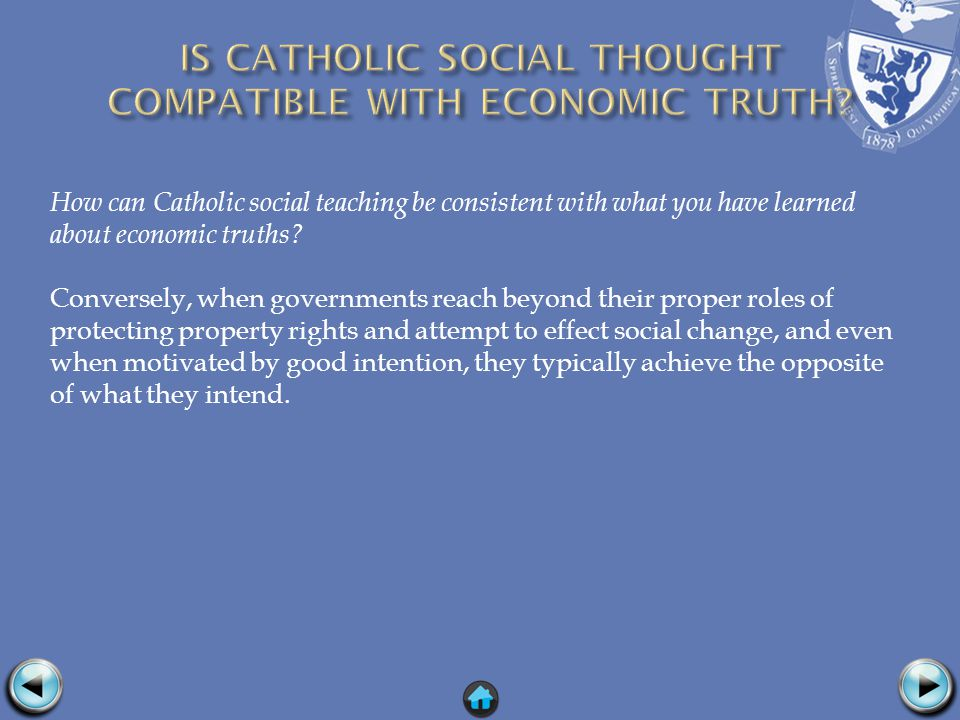 How can Catholic social teaching be consistent with what you have learned about economic truths.