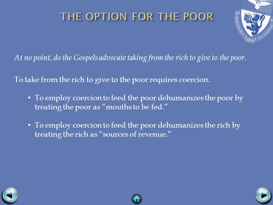 To take from the rich to give to the poor requires coercion.